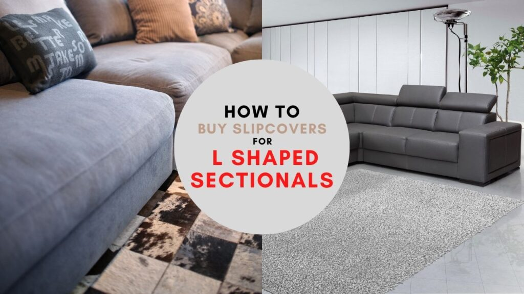 How To Buy Slipcovers For L Shaped Sectionals