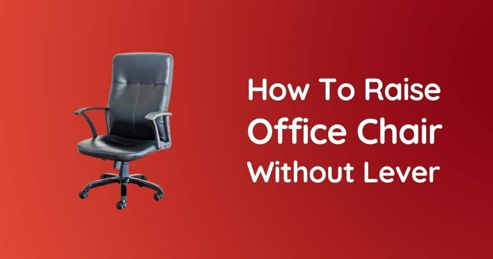 How To Raise Office Chair Without Lever Very Easy Method
