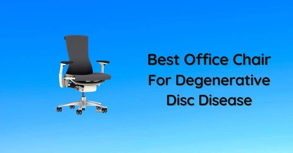 What Are The Best Office Chair For Degenerative Disc Disease
