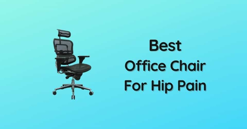 What Is The Best Office Chair For Hip Pain That Relieve Both Hip and Lower Back Pain