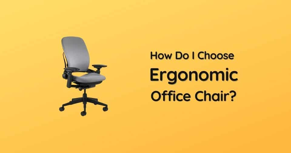How Do I Choose An Ergonomic Office Chair?