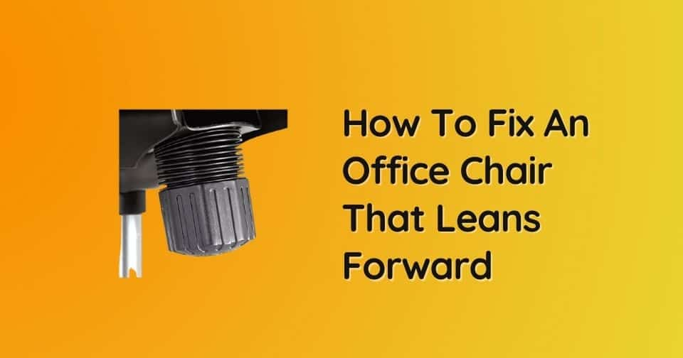 How To Fix An Office Chair That Leans Forward in 2021