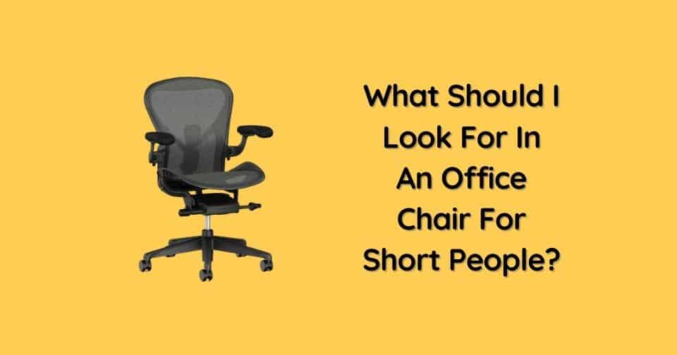 What Should I Look For In An Office Chair For Short People?
