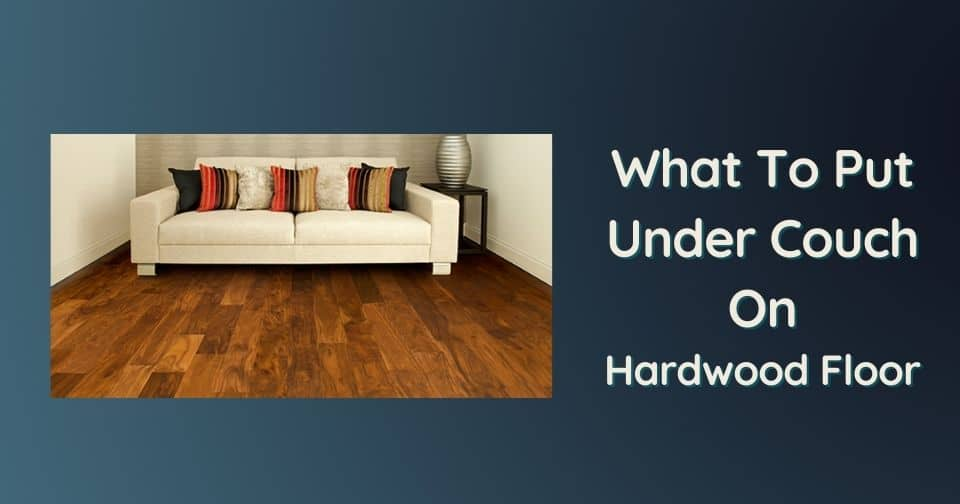 What To Put Under Couch On Hardwood Floor