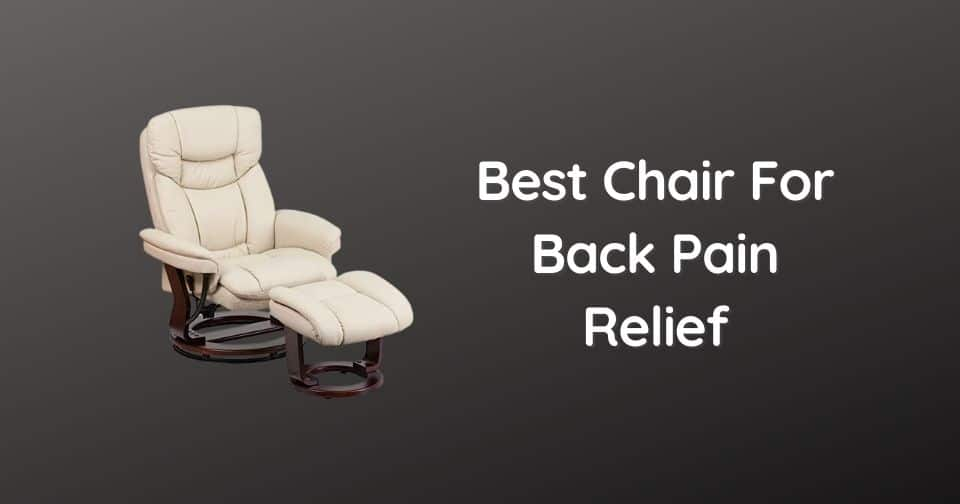 What Is The Best Chair For Back Pain Relief (Living Room and Office Chairs)
