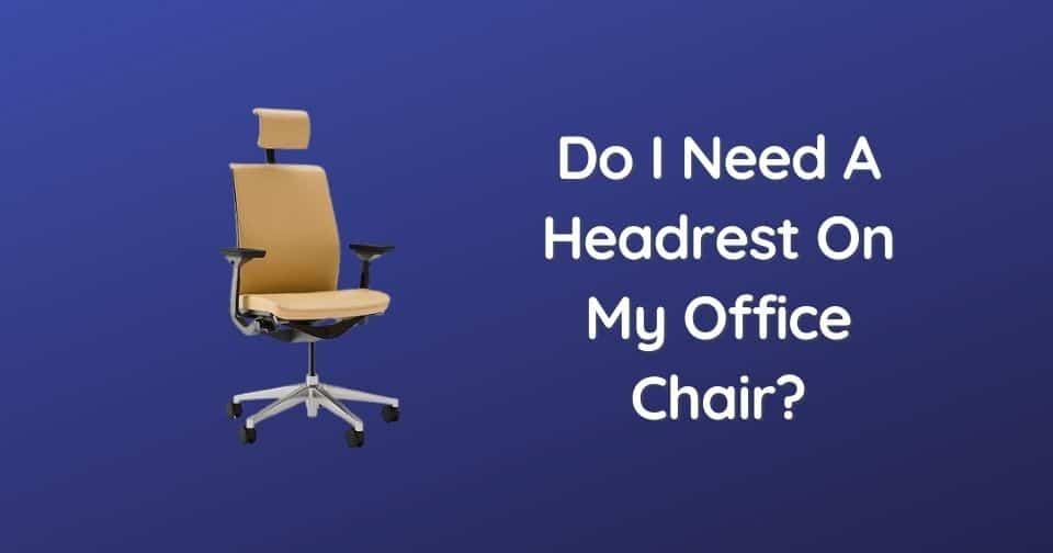 Do I Need A Headrest On My Office Chair?