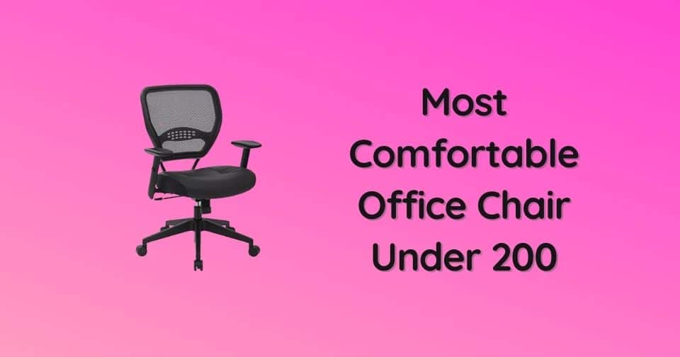 What Is The Most Comfortable Office Chair Under 200 That Is Best For Sitting All Day And Back Pain