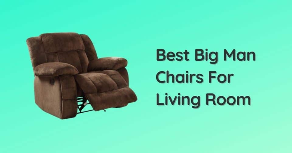 Best Big Man Chairs For Living Room