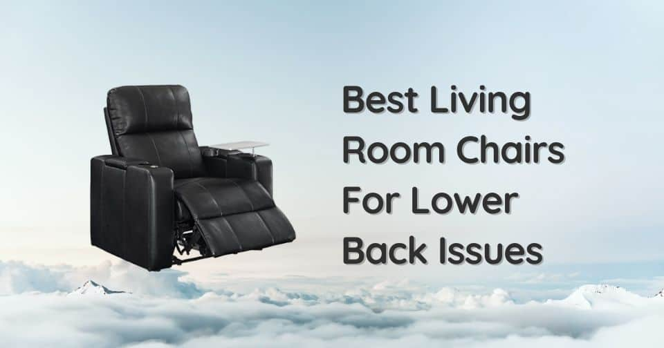 7 Best Living Room Chairs For Lower Back Issues